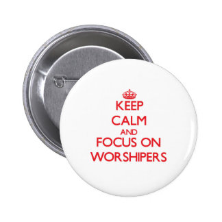 Keep Calm and focus on Worshipers Pinback Buttons