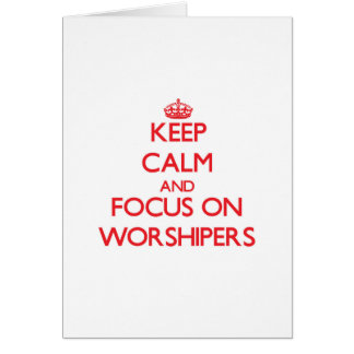 Keep Calm and focus on Worshipers Greeting Card