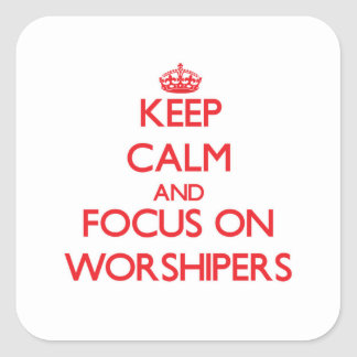 Keep Calm and focus on Worshipers Square Sticker