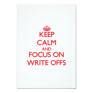 """Keep Calm and focus on Write-Offs 3.5"""" X 5"""" Invitation Card"""