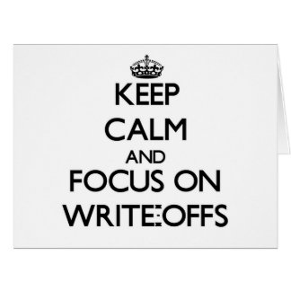 Keep Calm and focus on Write-Offs Big Greeting Card