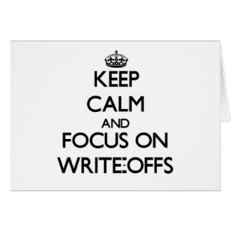 Keep Calm and focus on Write-Offs Greeting Cards