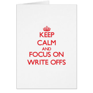 Keep Calm and focus on Write-Offs Greeting Card