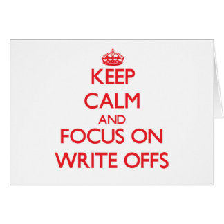 Keep Calm and focus on Write-Offs Cards