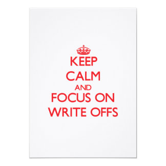 "Keep Calm and focus on Write-Offs 5"" X 7"" Invitation Card"