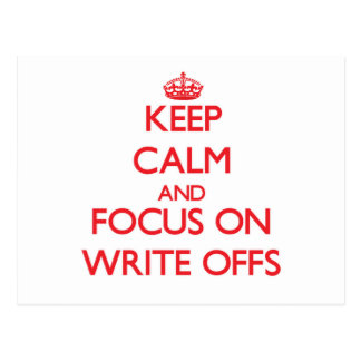 Keep Calm and focus on Write-Offs Post Card