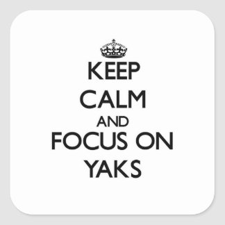 Keep Calm and focus on Yaks Square Sticker