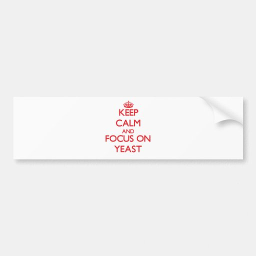 Keep Calm and focus on Yeast Bumper Stickers