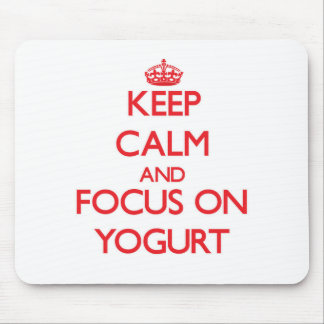 Keep Calm and focus on Yogurt Mouse Pad