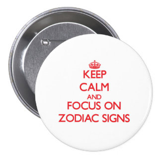 Keep Calm and focus on Zodiac Signs Pinback Button