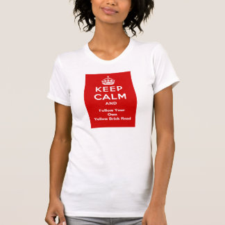 Keep Calm And Follow Your Own Yellow Brick Road T-Shirt