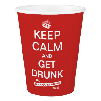 Keep Calm and Get Drunk Designated Driver Paper Cup