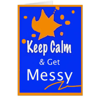 Keep Calm and Get Messy Art Card and Envelope