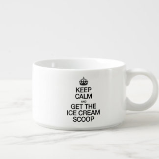 KEEP CALM AND GET THE ICE CREAM SCOOP CHILI BOWL