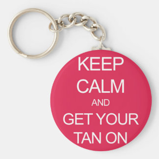 Keep Calm and Get Your Tan On Keychain