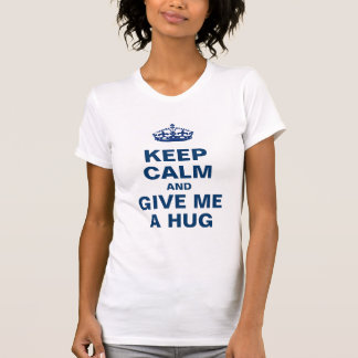 Keep calm and give me a hug T-Shirt