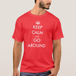 Keep Calm and Go Around - Pilot T Shirt