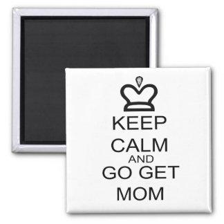 Keep Calm And Go Get Mom Square Magnet