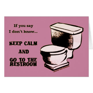 Keep Calm and Go to the restroom greeting card