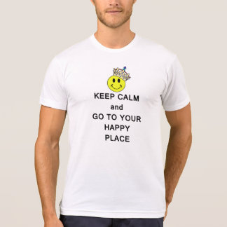 Keep Calm and Go to Your Happy Place T-Shirt
