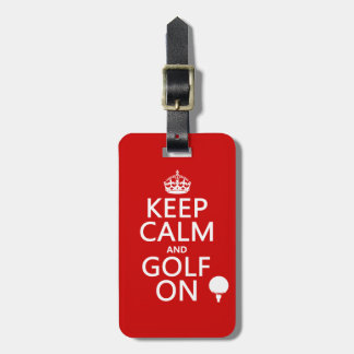 Keep Calm and Golf On - available in all colors Bag Tag