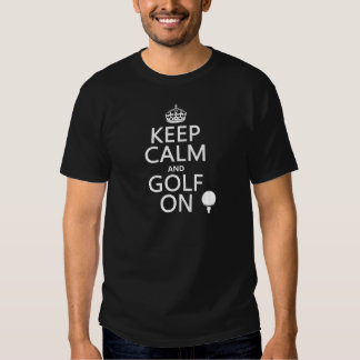 Keep Calm and Golf On - available in all colors Tee Shirts