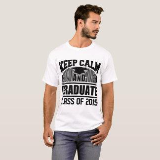KEEP CALM AND GRADUATE CLASS OF 2015 T-Shirt