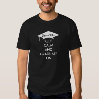 Keep calm and graduate on black and white t shirts