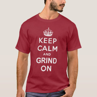 Keep Calm and Grind On T-Shirt