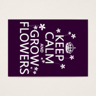 Keep Calm and Grow Flowers (In all colors) Business Card