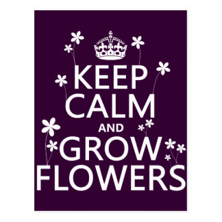 Keep Calm and Grow Flowers (In all colors) Postcard