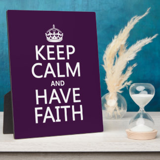 Keep Calm and Have Faith (customizable colors) Plaque