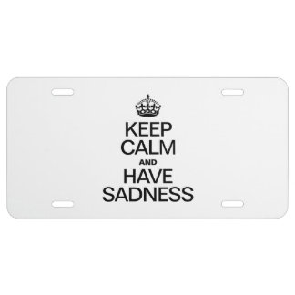 KEEP CALM AND HAVE SADNESS LICENSE PLATE