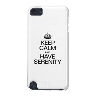 KEEP CALM AND HAVE SERENITY iPod TOUCH (5TH GENERATION) CASES