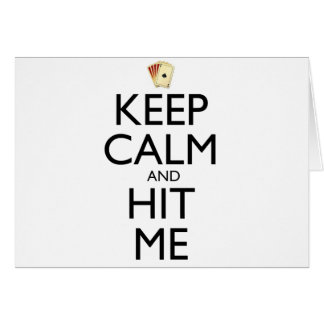 Keep Calm and Hit Me Card