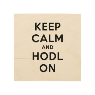 Keep Calm and HODL On Wood Wall Art