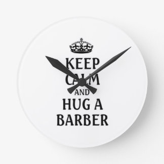Keep calm and hug a barber round clock