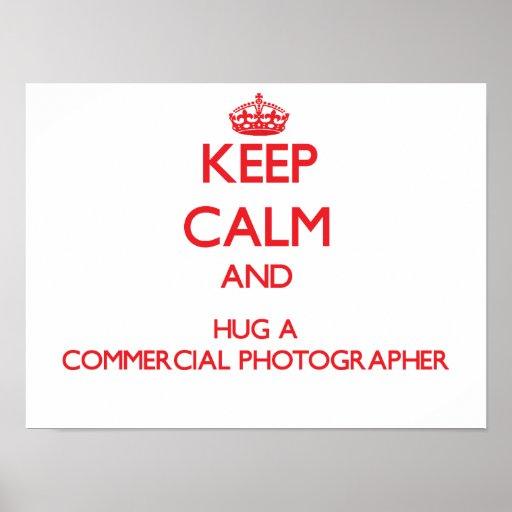 Keep Calm and Hug a Commercial Photographer Print