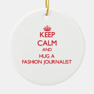 Keep Calm and Hug a Fashion Journalist Ceramic Ornament