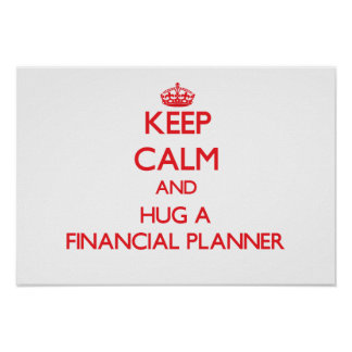 Keep Calm and Hug a Financial Planner Poster