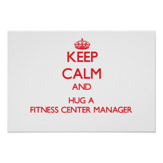 Keep Calm and Hug a Fitness Center Manager Posters