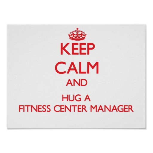 Keep Calm and Hug a Fitness Center Manager Poster