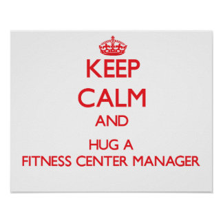 Keep Calm and Hug a Fitness Center Manager Print