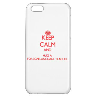 Keep Calm and Hug a Foreign Language Teacher iPhone 5C Covers