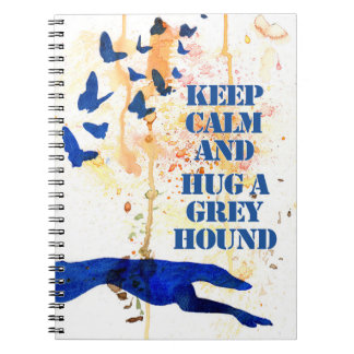 Keep Calm and Hug a Greyhound (a406) Notebooks