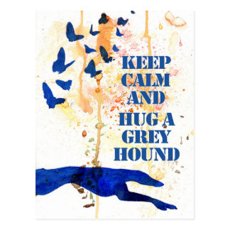 Keep Calm and Hug a Greyhound (a407) Postcard