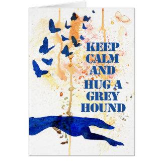 Keep Calm and Hug a Greyhound (a408) Card