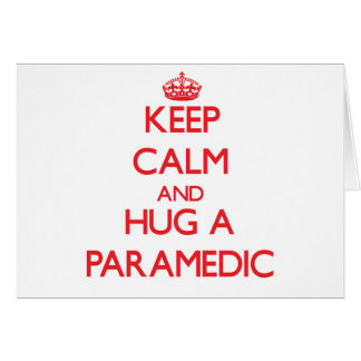 Keep Calm and Hug a Paramedic Greeting Card