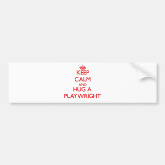 Keep Calm and Hug a Playwright Bumper Sticker