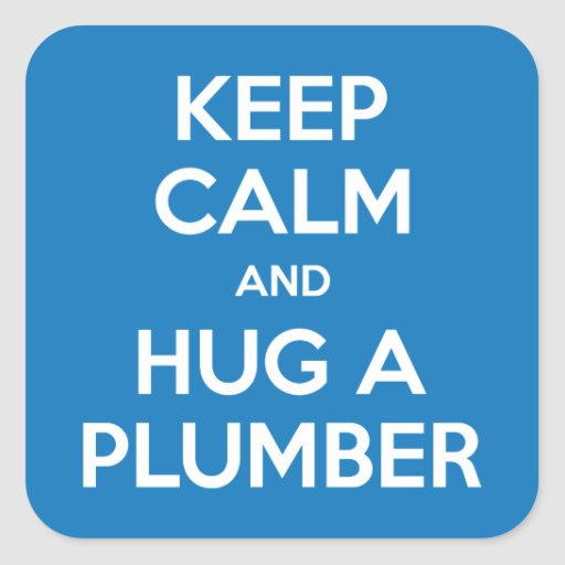 Keep Calm and Hug A Plumber Stickers